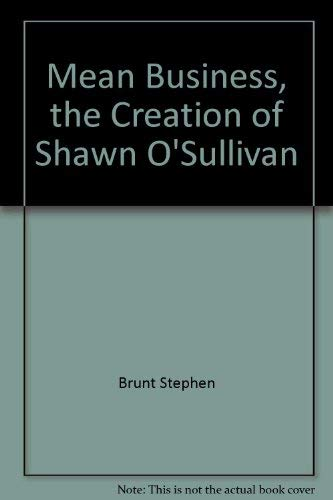 9780670816798: Mean Business, the Creation of Shawn O'Sullivan