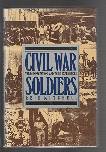 Civil War Soldiers: Their Expectations and Their Experiences