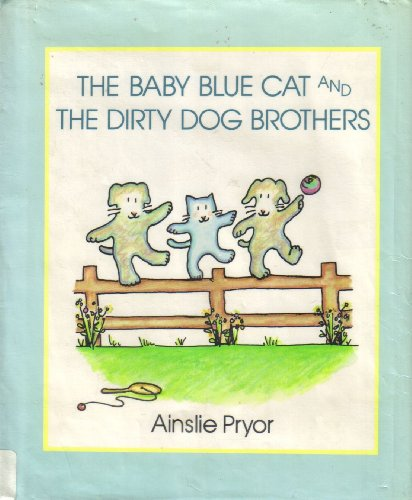 Baby Blue Cat and the Dirty Dog Brothers.: PRYOR, Ainslie.