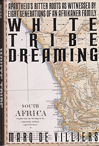 White Tribe Dreaming: Apartheid's Bitter Roots as Witnessed by Eight Generations of an Afrikaner ...