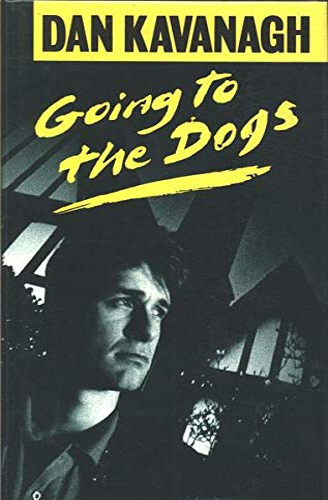 Going to the Dogs: Kavanagh, Dan; [Barnes, Julian]