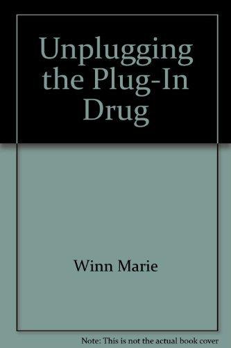 Unplugging the Plug-in Drug: Winn, Marie