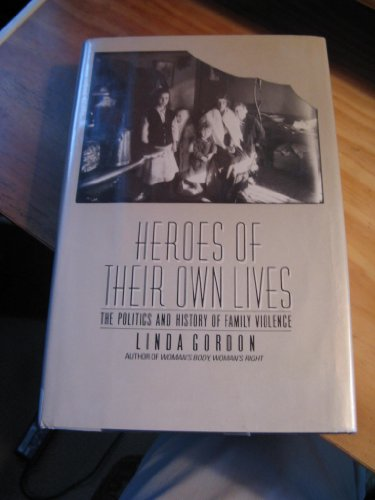 9780670819096: Heroes of Their Own Lives: The Politics and History of Family Violence
