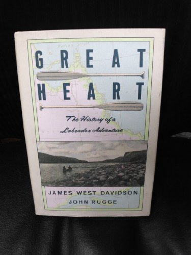 Great Heart: the History of a Labrador Adventure: James West Davidson; John Rugge