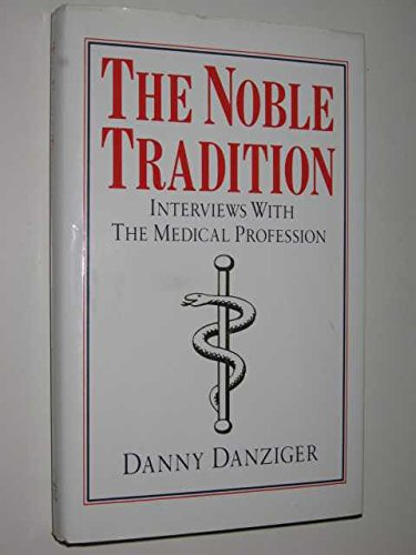 The Noble Tradition: Intimate Interviews with the Medical Profession (0670819611) by Danny Danziger