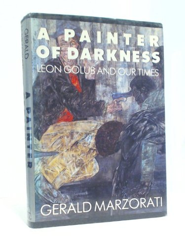9780670819799: A Painter of Darkness : Leon Golub and our Times