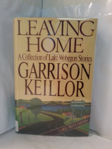 Keillor Garrison : Leaving Home: Keillor, Garrison