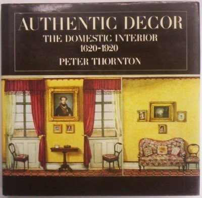 9780670820719: Authentic Decor: The Domestic Interior, 1620-1920