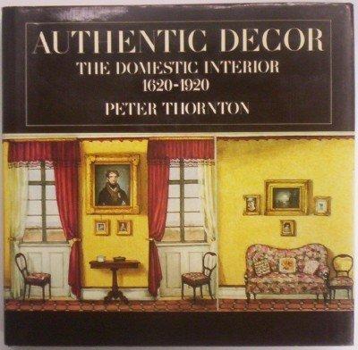 9780670820719: Authentic Decor: The Domestic Interior 1620-1920