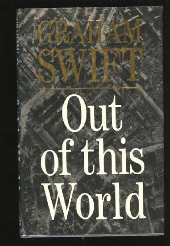 Out of this World (Signed First Edition): Graham Swift