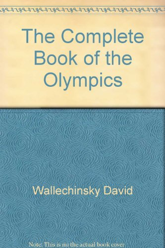 The Complete Book of the Olympics: Wallechinsky, David