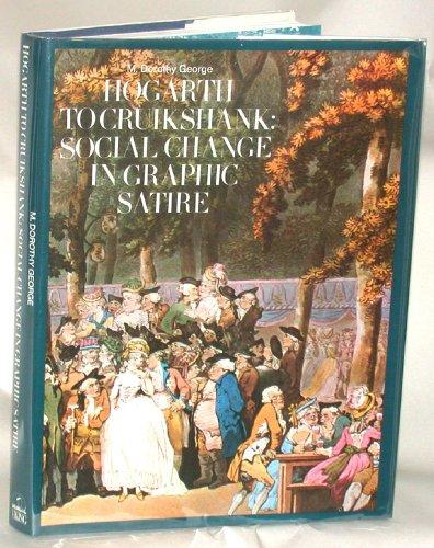 Hogarth to Cruikshank: Social Change in Graphic: George, M. Dorothy