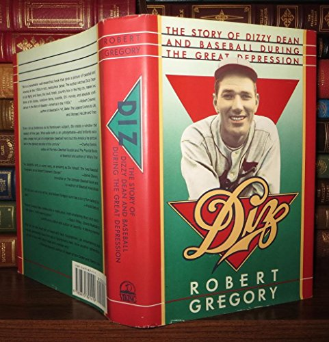 Diz: The Story of Dizzy Dean and Baseball During the Great Depression: Gregory, Robert