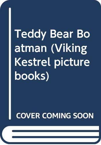 9780670821716: Teddy Bear Boatman (Viking Kestrel picture books)