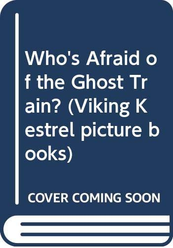 9780670821921: Who's Afraid of the Ghost Train? (Viking Kestrel picture books)