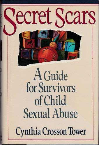 Secret Scars : A Guide for Survivors of Child Sexual Abuse: Tower, Cynthia Crosson