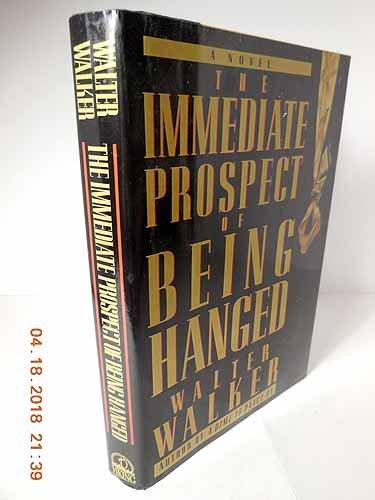 Immediate Prospect of Being Hanged: Walker, Walter