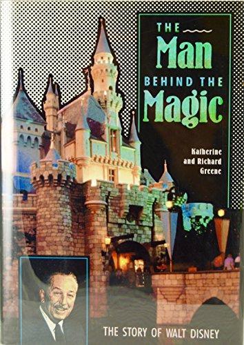 The Man behind the Magic: The Story of Walt Disney: Katherine Greene, Richard Greene
