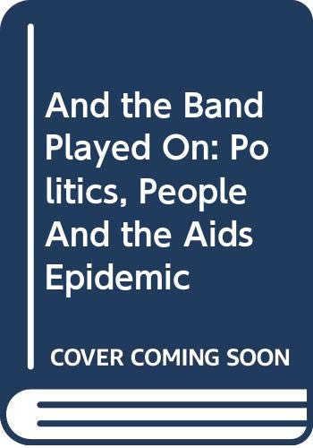 9780670822706: And the Band Played on: People, Politics and the AIDS Epidemic