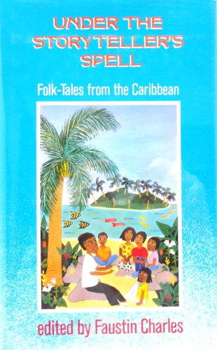 Under the Storyteller's Spell : An Anthology of Folk-tales From The Caribbean