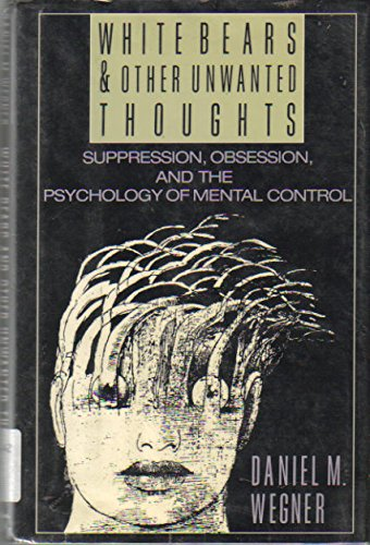 9780670825226: White Bears and Other Unwanted Thoughts: Suppression, Obsession, and the Psychology of Mental Control
