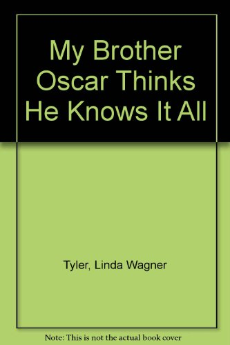 My Brother Oscar Thinks He Knows It All: Tyler, Linda Wagner (pictures by Susan Davis)