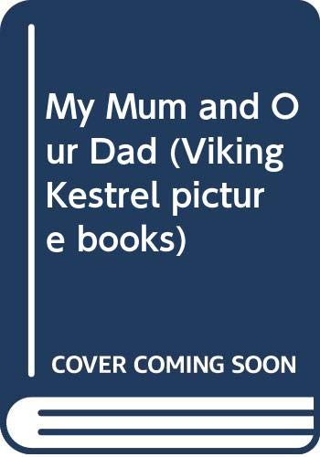 9780670825615: My Mum and Our Dad (Viking Kestrel picture books)