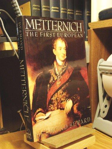 Metternich: The First European: Seward, Desmond
