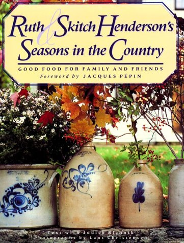 Ruth and Skitch Henderson's Seasons in the Country: Good Food from Family and Friends (9780670826049) by Henderson, Ruth; Henderson, Skitch; Blahnik, Judith