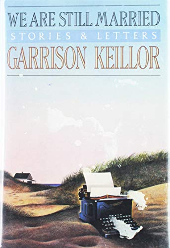 We Are Still Married: Stories and Letters: Keillor, Garrison