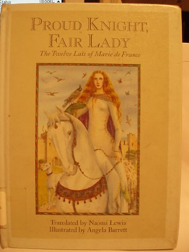 Proud Knight, Fair Lady: The Twelve Lais of Marie De France: Lewis, Naomi