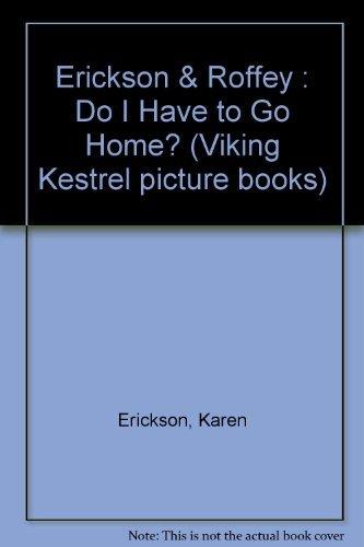 Do I Have to Go Home?: Karen Erickson; Illustrator-Maureen