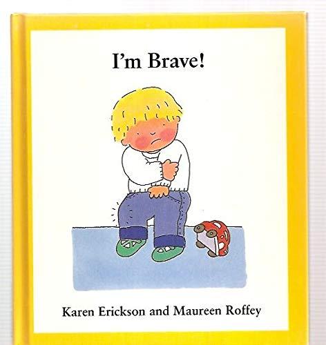 I'm Brave!: Karen Erickson; Illustrator-Maureen