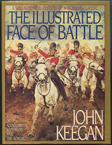 9780670827039: The Illustrated Face of Battle: A Study of Agincourt, Waterloo, and the Somme