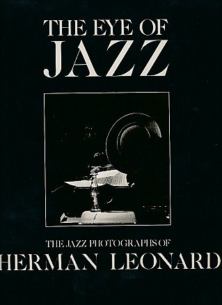 The Eye of Jazz: The Jazz Photographs of Herman Leonard