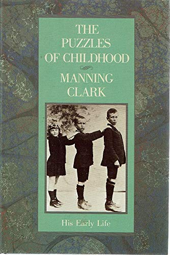 The Puzzles of Childhood Manning Clark His: Manning Clark