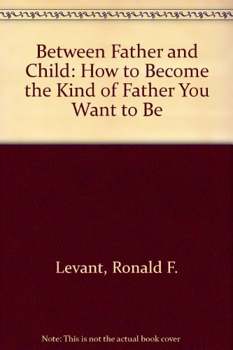9780670828050: Between Father and Child: How to Become the Kind of Father You Want to Be
