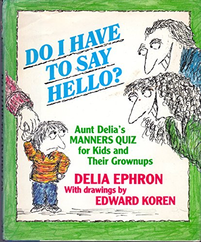 Do I Have to Say Hello?: Aunt Delia's Manners Quiz for Kids and Their Grownups: Ephron, Delia ...