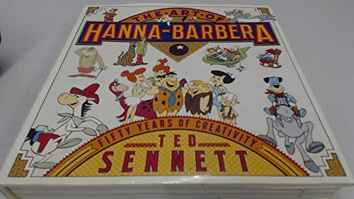 The Art of Hanna-Barbera Fifty Years of Creativity: Sennett, Ted; Bill Hanna; Joe Barbera