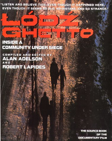 LODZ GHETTO. Inside a Community Under Siege.: Adelson, Alan and