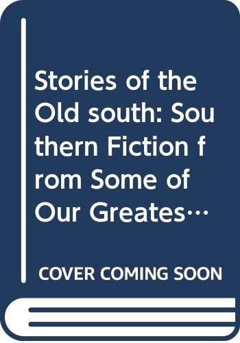 Stories of the Old South : Southern Fiction from Some of Our Greatest Storytellers: Ben Forkner