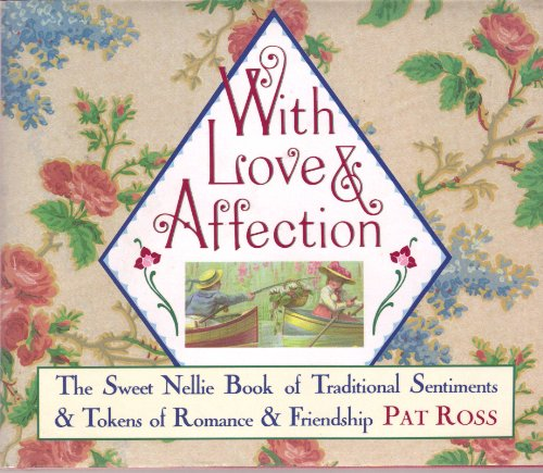 With Love and Affection: Traditional Sentiments and Tokens of Romance and Friendship: The Sweet Nellie Book of Traditional Sentiments & Tokens of Romance & Friendship - Ross, Pat