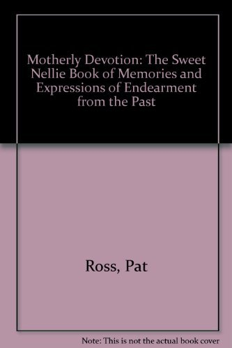 Motherly Devotion: The Sweet Nellie Book of Memories and Expressions of Endearment from the Past: ...