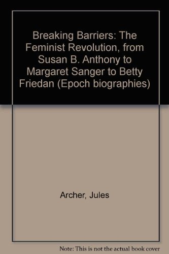 9780670831043: Breaking Barriers:The Feminist Revolution from Susan B.Anthony to Margaret Sanger to Betty Friedan