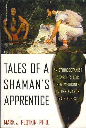 Tales of a Shaman's Apprentice: An Ethnobotanist Searches for New Medicines in the Amazon Rain Fo...
