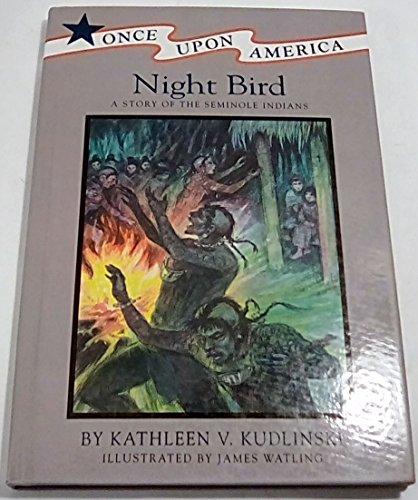 Night Bird: A Story of the Seminole Indians (Once Upon America): Kudlinski, Kathleen V.