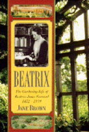 Beatrix: Gardening Life of Beatrix Jones Farrand, 1872-1959: Brown, Jane
