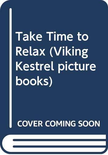9780670832873: Take Time to Relax (Viking Kestrel picture books)