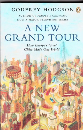 9780670833696: A New Grand Tour: How Europe's Great Cities Made Our World