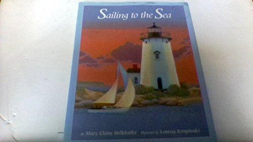 Sailing to the Sea (067083520X) by Helldorfer, Mary Claire; Krupinski, Loretta